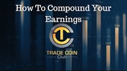 TRADE COIN CLUB How ro Compound Your Earnings